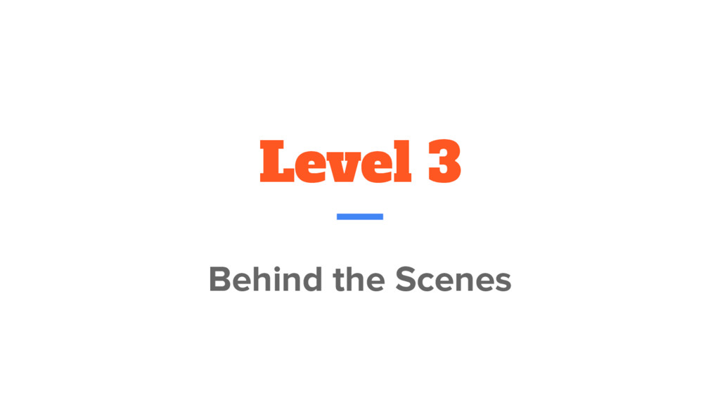 Level 3 Behind the Scenes