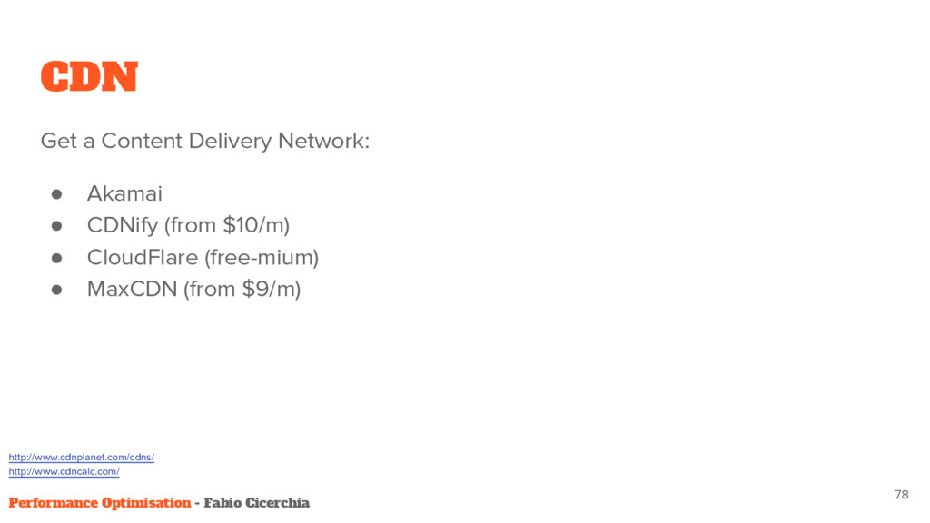 CDN Get a Content Delivery Network: ● Akamai ● ...