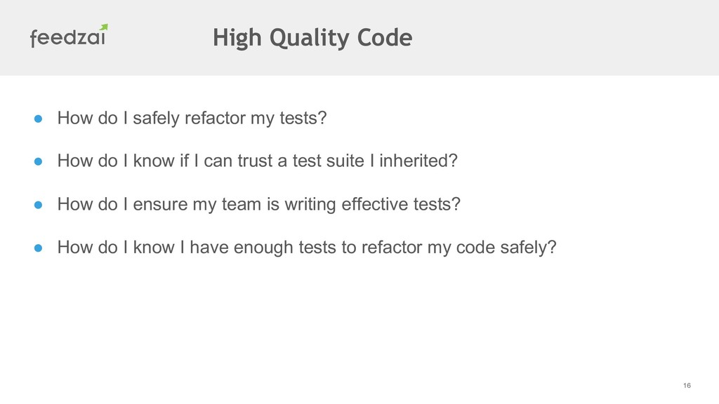 16 ● How do I safely refactor my tests? ● How d...