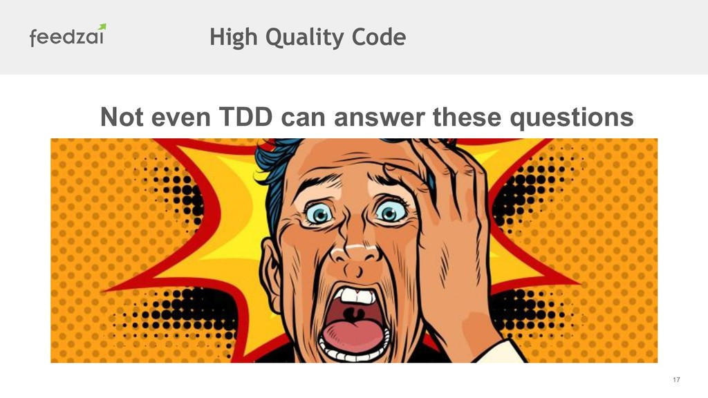 17 Not even TDD can answer these questions High...