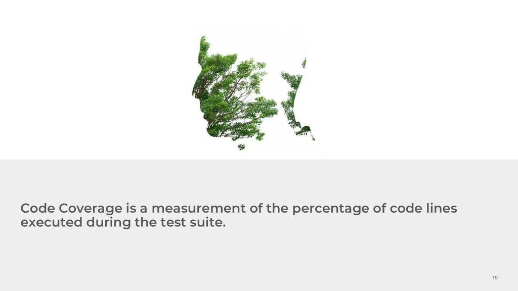 19 Code Coverage is a measurement of the percen...