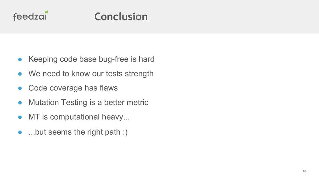 58 Conclusion ● Keeping code base bug-free is h...