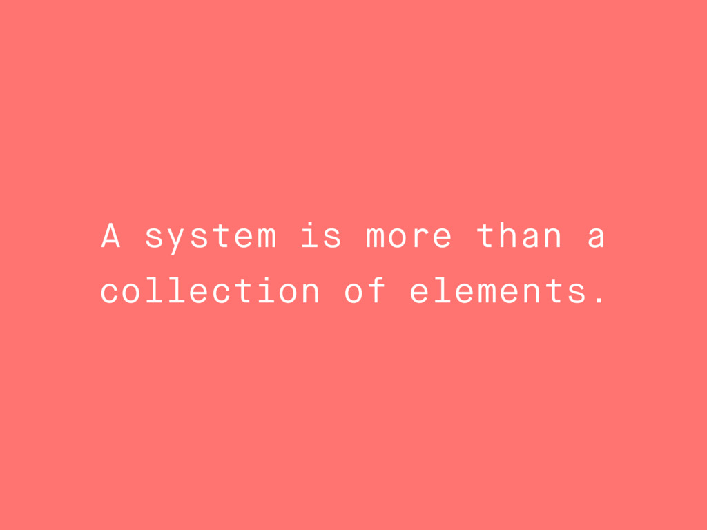 A system is more than a collection of elements.