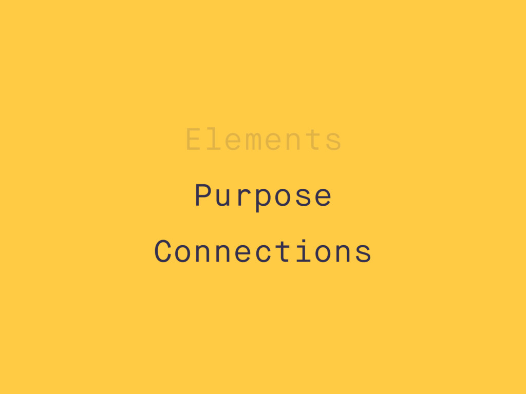 Purpose Connections Elements