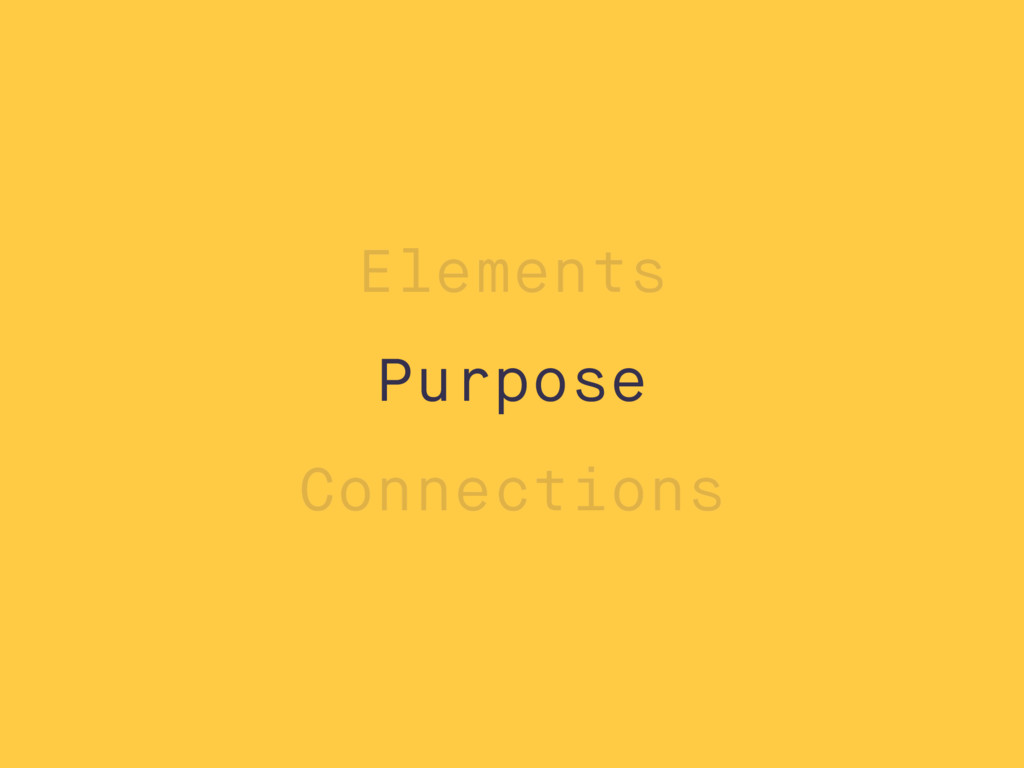Purpose Connections Elements