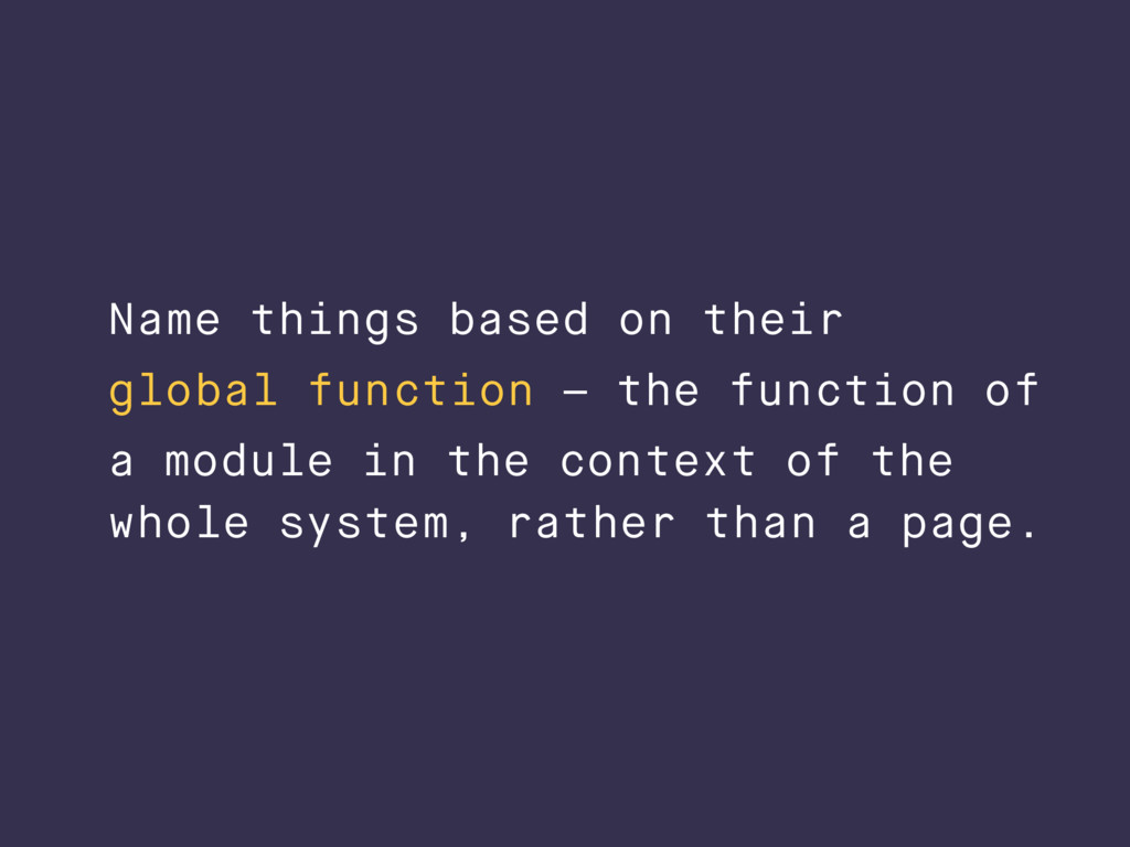 Name things based on their global function – th...