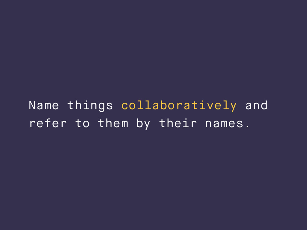 Name things collaboratively and refer to them b...