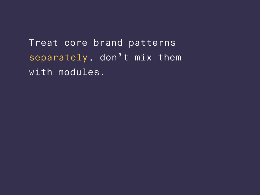 Treat core brand patterns separately, don't mix...