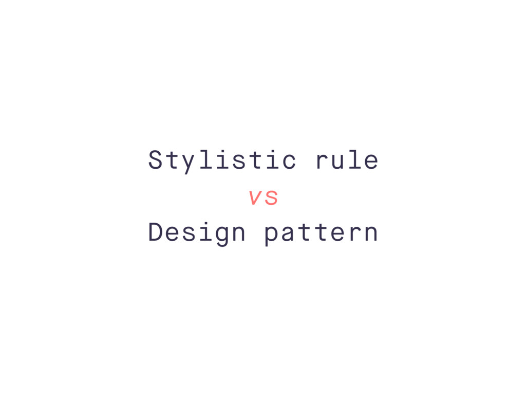 Stylistic rule vs Design pattern