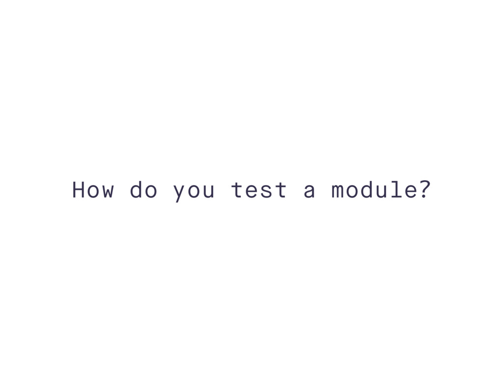How do you test a module?