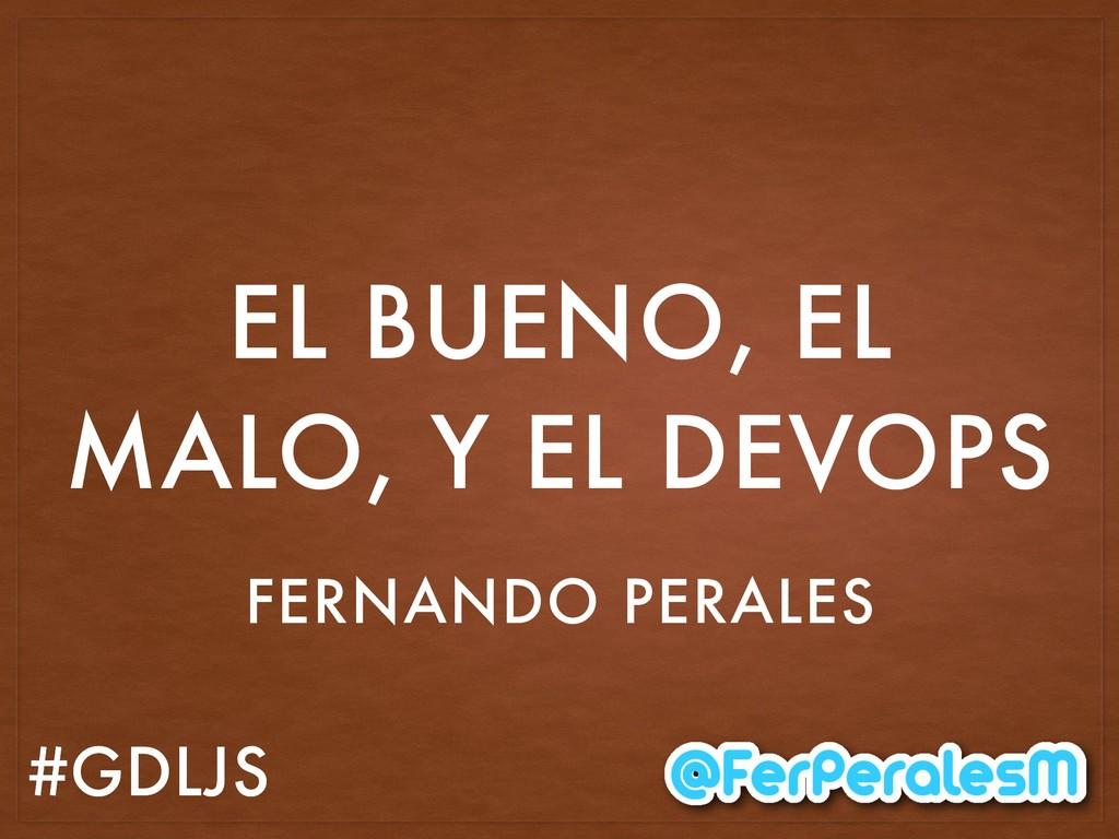 #GDLJS EL BUENO, EL MALO, Y EL DEVOPS FERNANDO ...