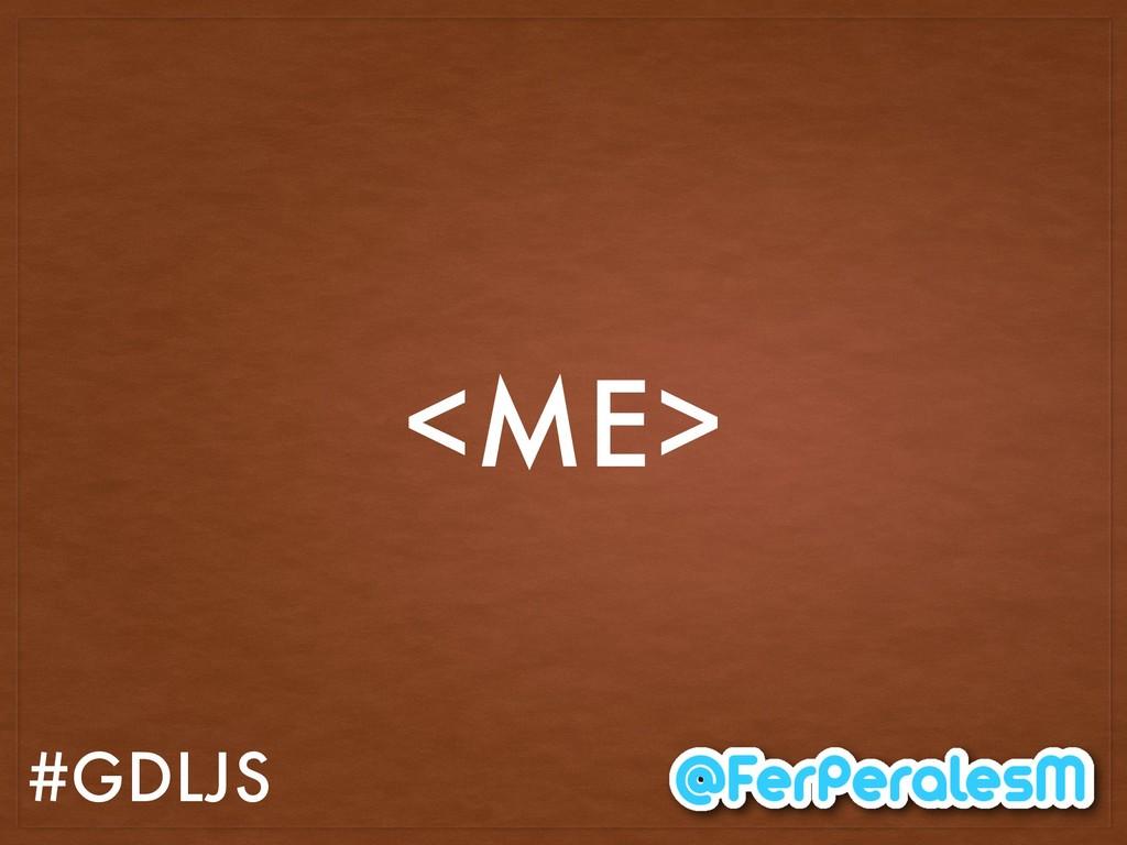 #GDLJS <ME>