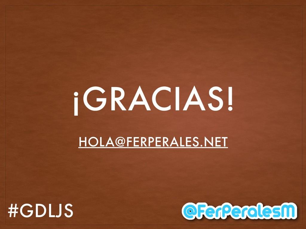 #GDLJS ¡GRACIAS! HOLA@FERPERALES.NET