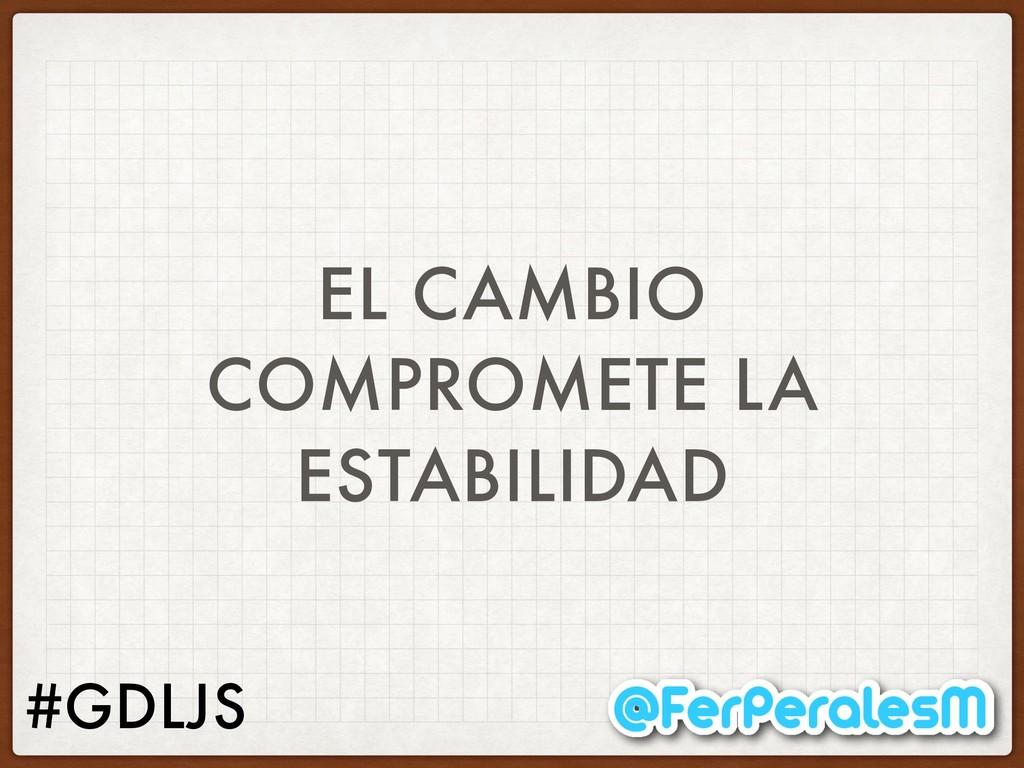 #GDLJS EL CAMBIO COMPROMETE LA ESTABILIDAD