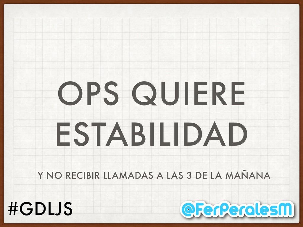 #GDLJS OPS QUIERE ESTABILIDAD Y NO RECIBIR LLAM...
