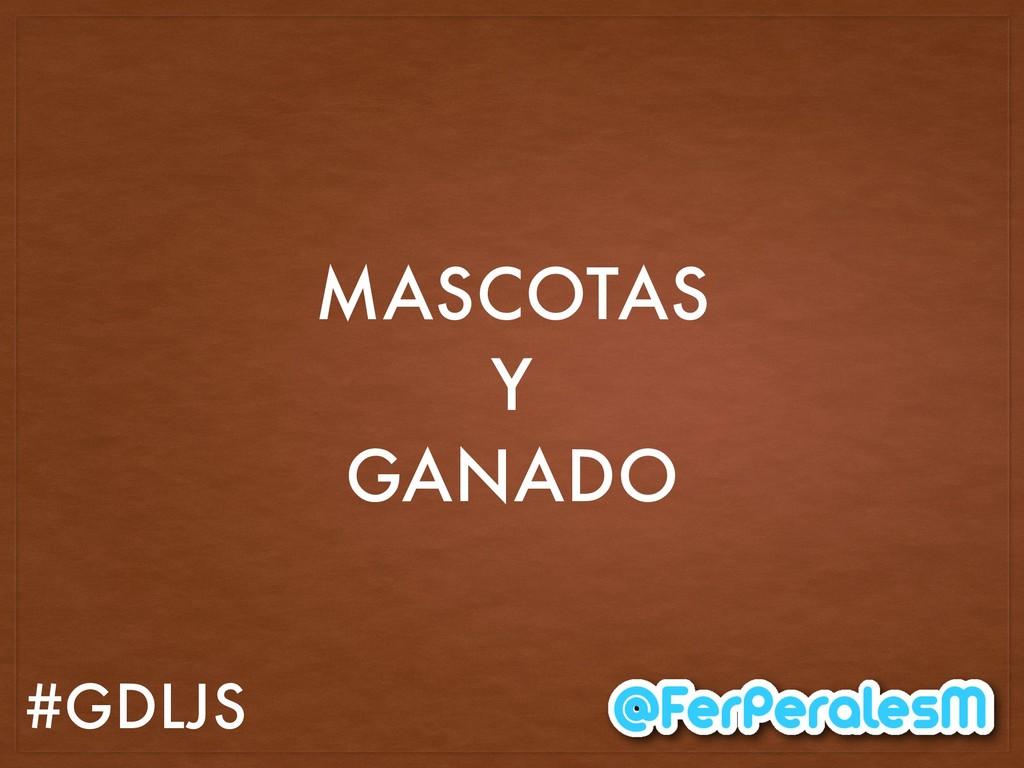 #GDLJS MASCOTAS Y GANADO