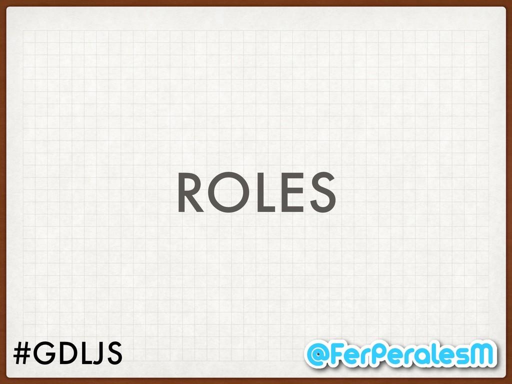 #GDLJS ROLES