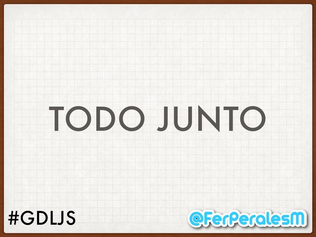 #GDLJS TODO JUNTO