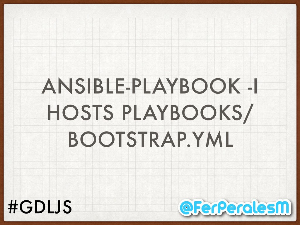 #GDLJS ANSIBLE-PLAYBOOK -I HOSTS PLAYBOOKS/ BOO...