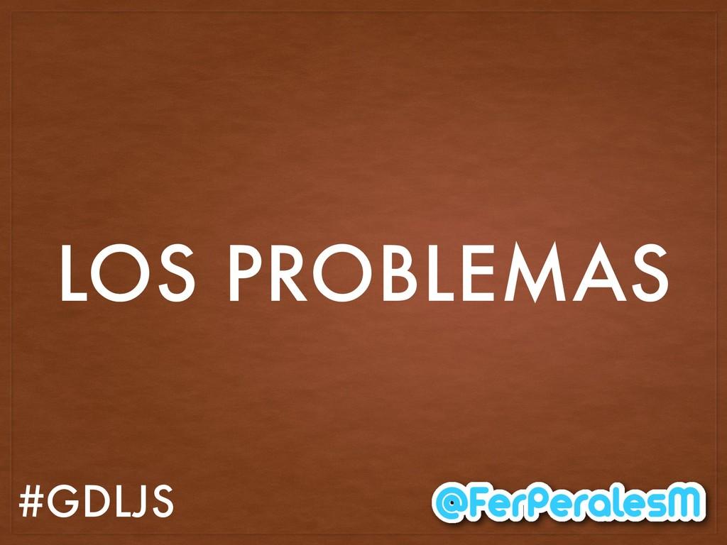 #GDLJS LOS PROBLEMAS