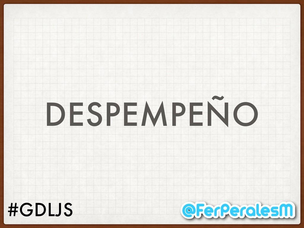 #GDLJS DESPEMPEÑO