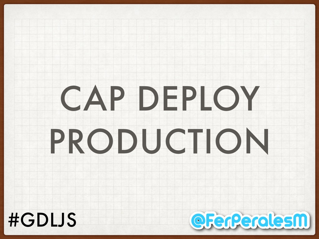 #GDLJS CAP DEPLOY PRODUCTION