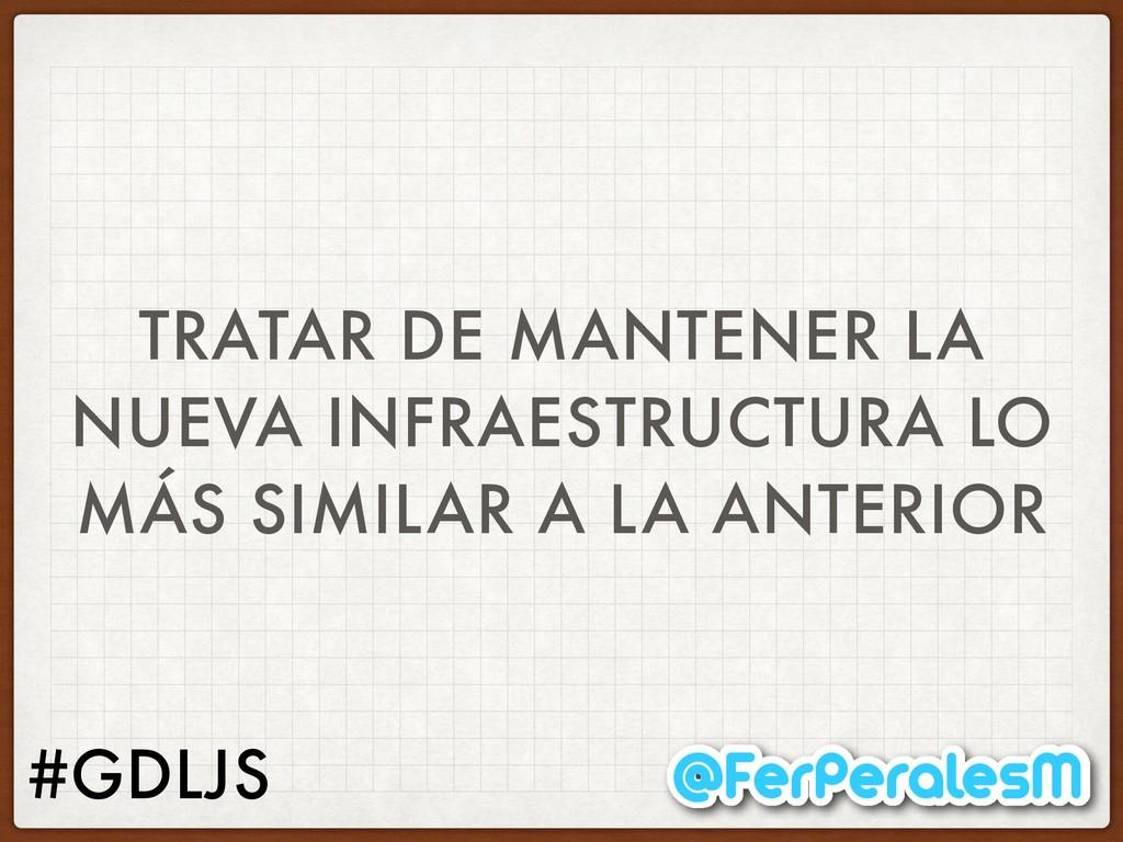 #GDLJS TRATAR DE MANTENER LA NUEVA INFRAESTRUCT...