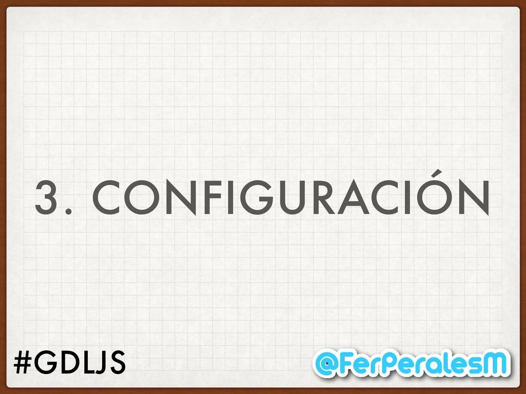 #GDLJS 3. CONFIGURACIÓN