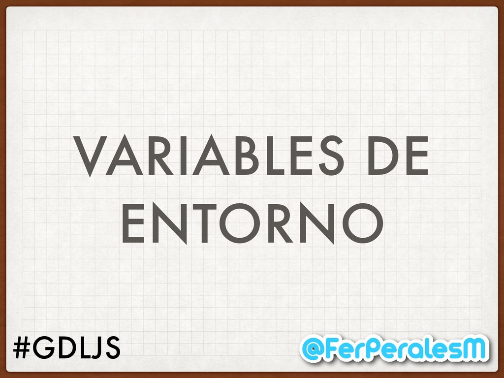 #GDLJS VARIABLES DE ENTORNO