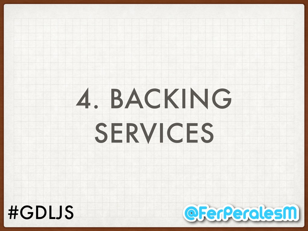 #GDLJS 4. BACKING SERVICES