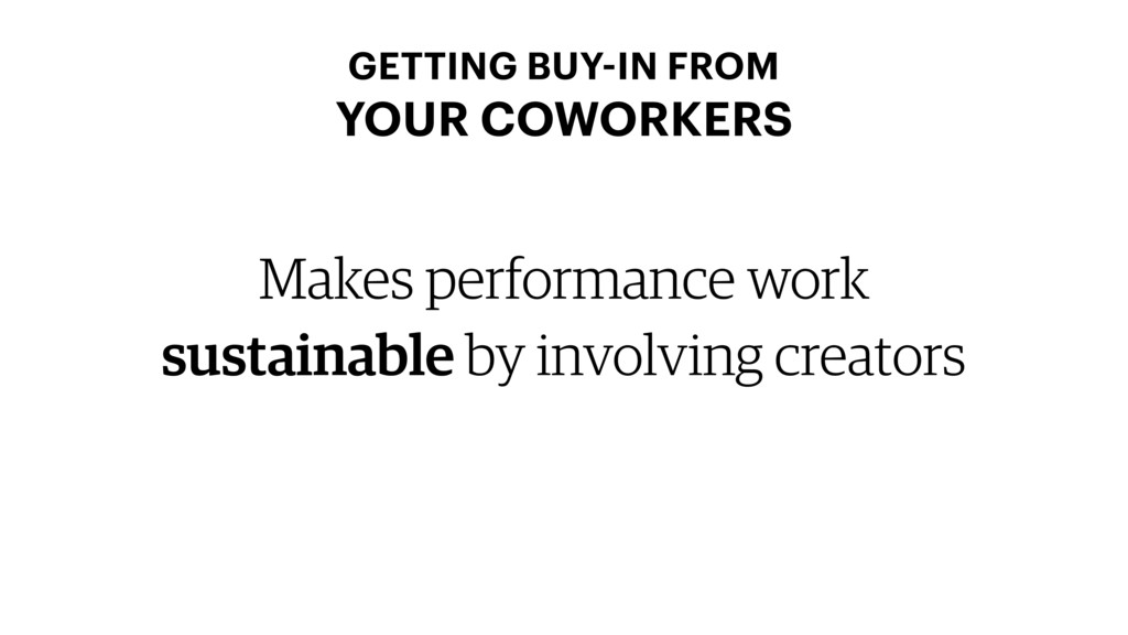 Makes performance work sustainable by involving...