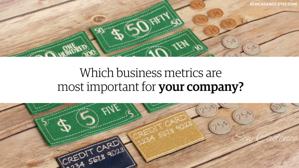SEWCADENCE.ETSY.COM Which business metrics are ...