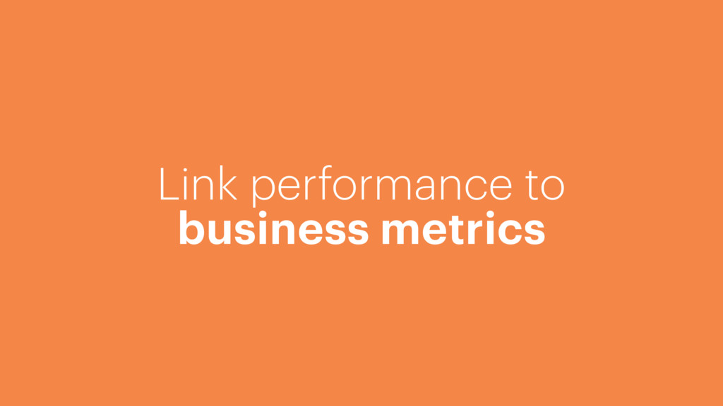 Link performance to business metrics