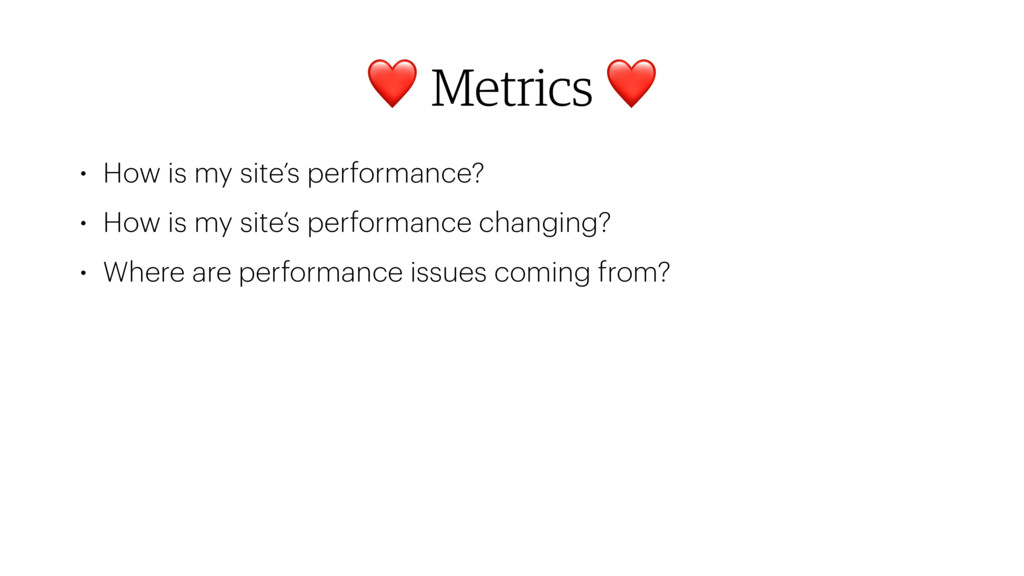 ❤ Metrics ❤ • How is my site's performance? • H...
