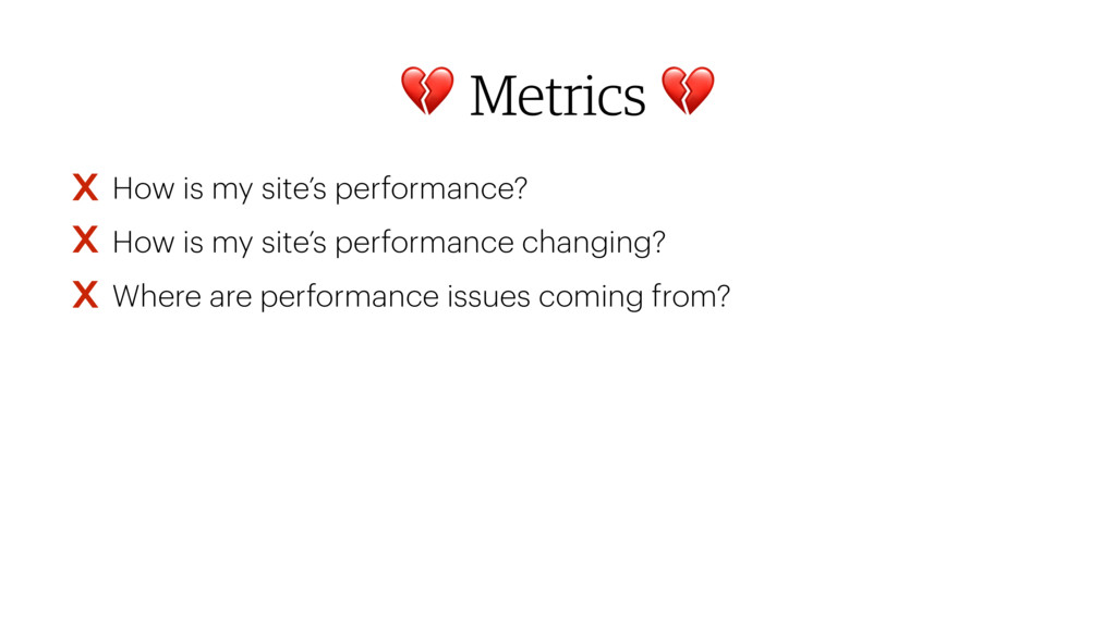 Metrics  • How is my site's performance? • How...
