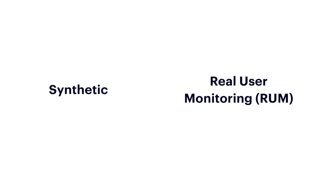 Synthetic Real User Monitoring (RUM)