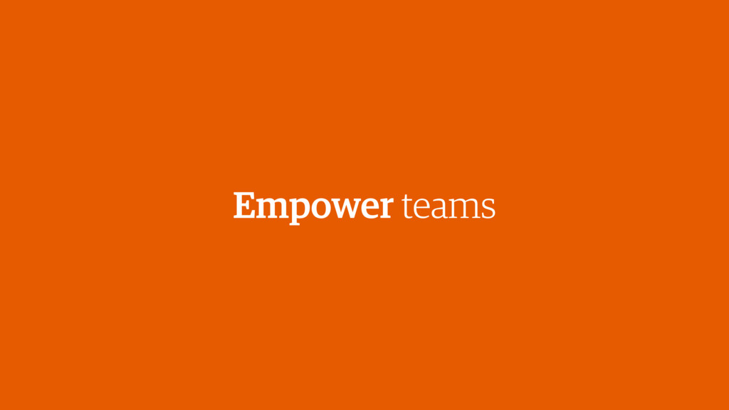 Empower teams