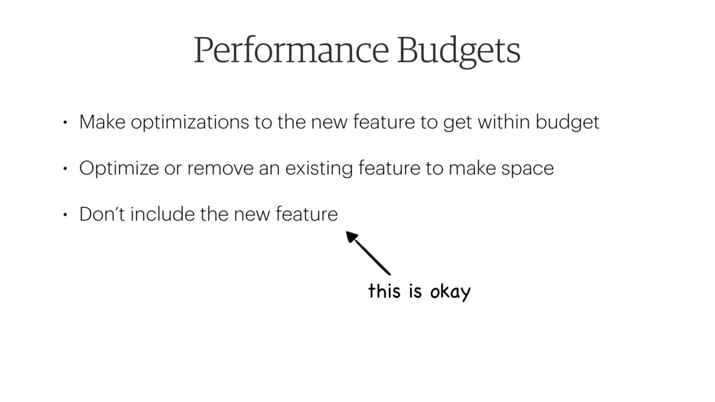 Performance Budgets • Make optimizations to the...