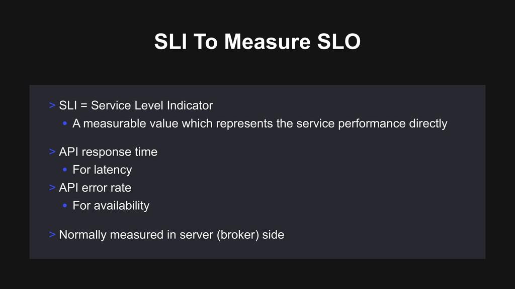 > API response time • For latency > API error r...
