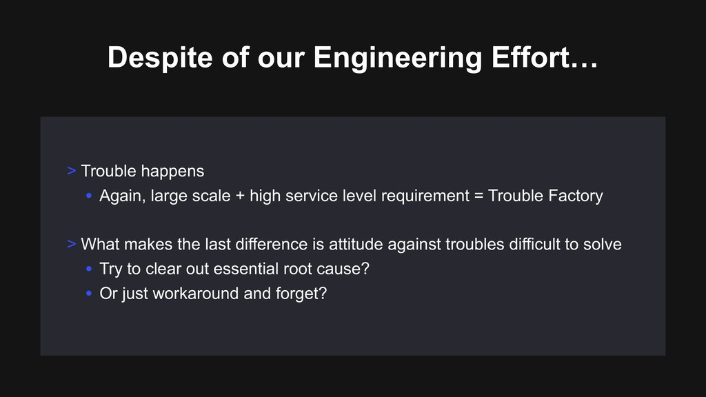 Despite of our Engineering Effort… > Trouble ha...