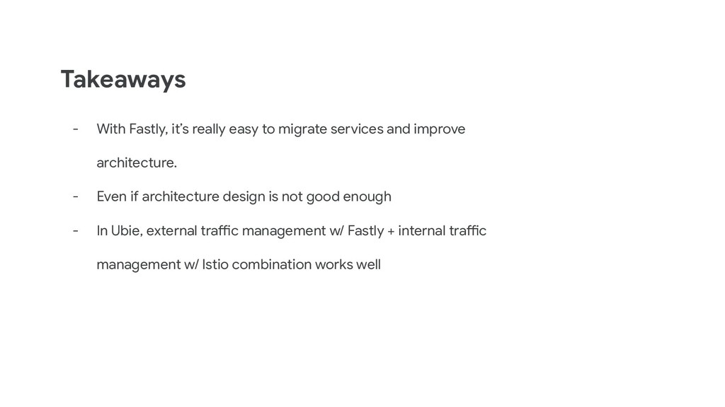 Takeaways - With Fastly, it's really easy to mi...