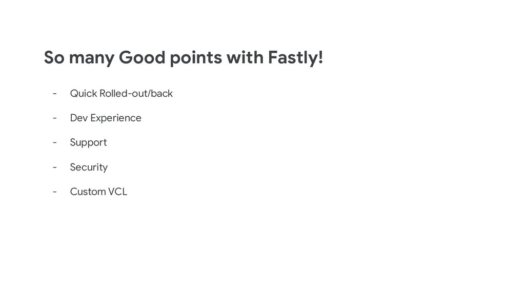 So many Good points with Fastly! - Quick Rolled...