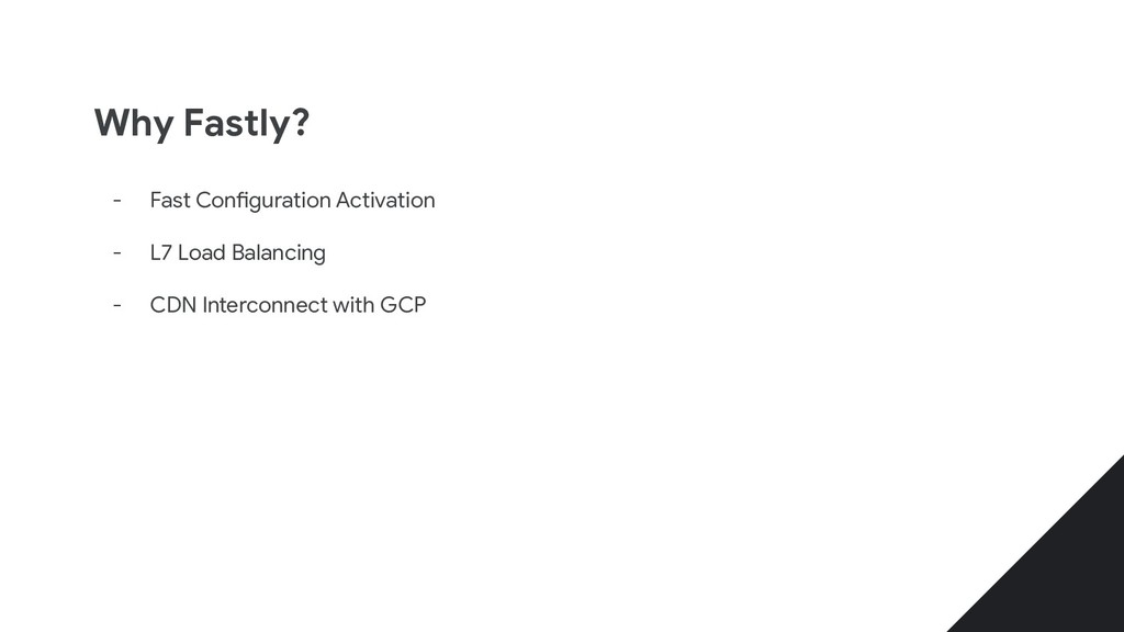 Why Fastly? - Fast Configuration Activation - L...