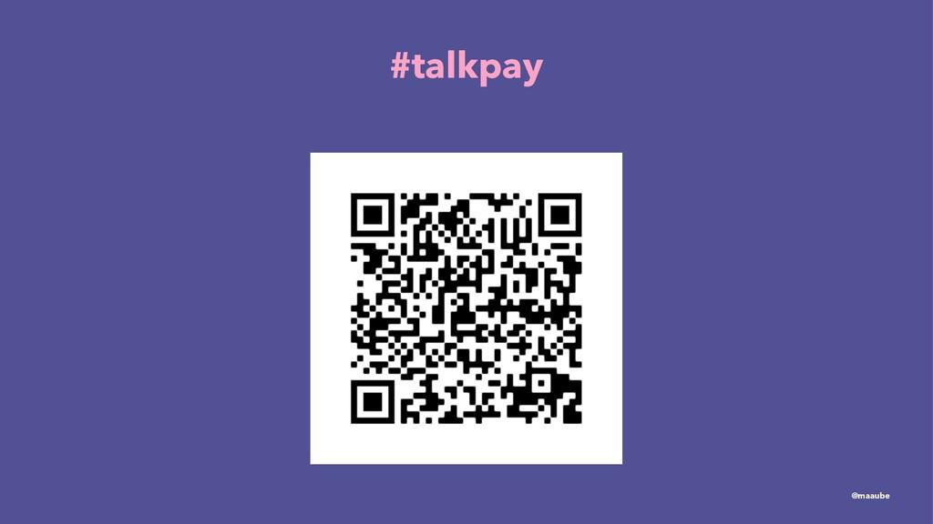 #talkpay @maaube