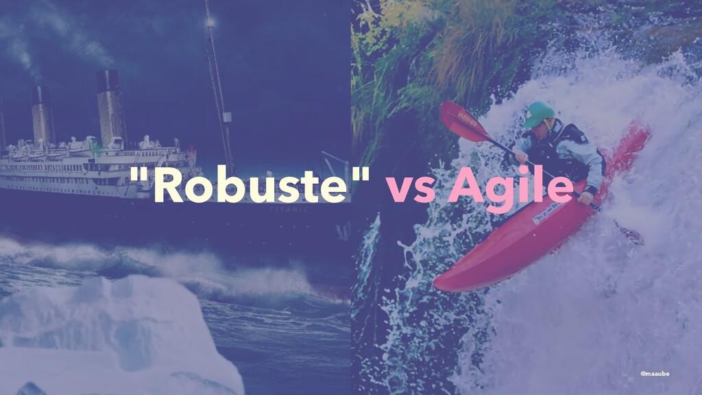 """""""Robuste"""" vs Agile @maaube"""