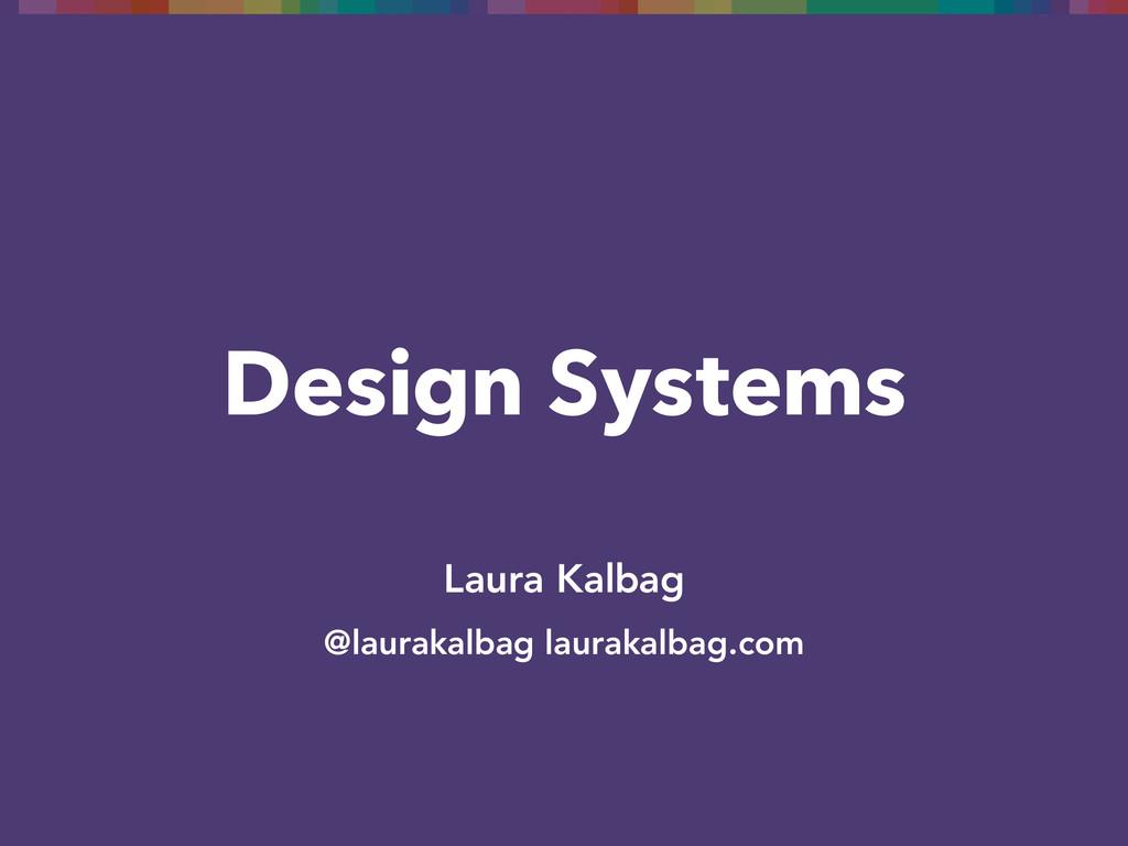Design Systems Laura Kalbag @laurakalbag laurak...