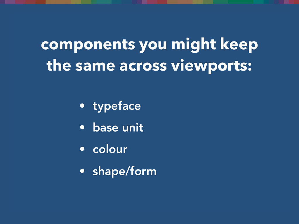 components you might keep the same across viewp...