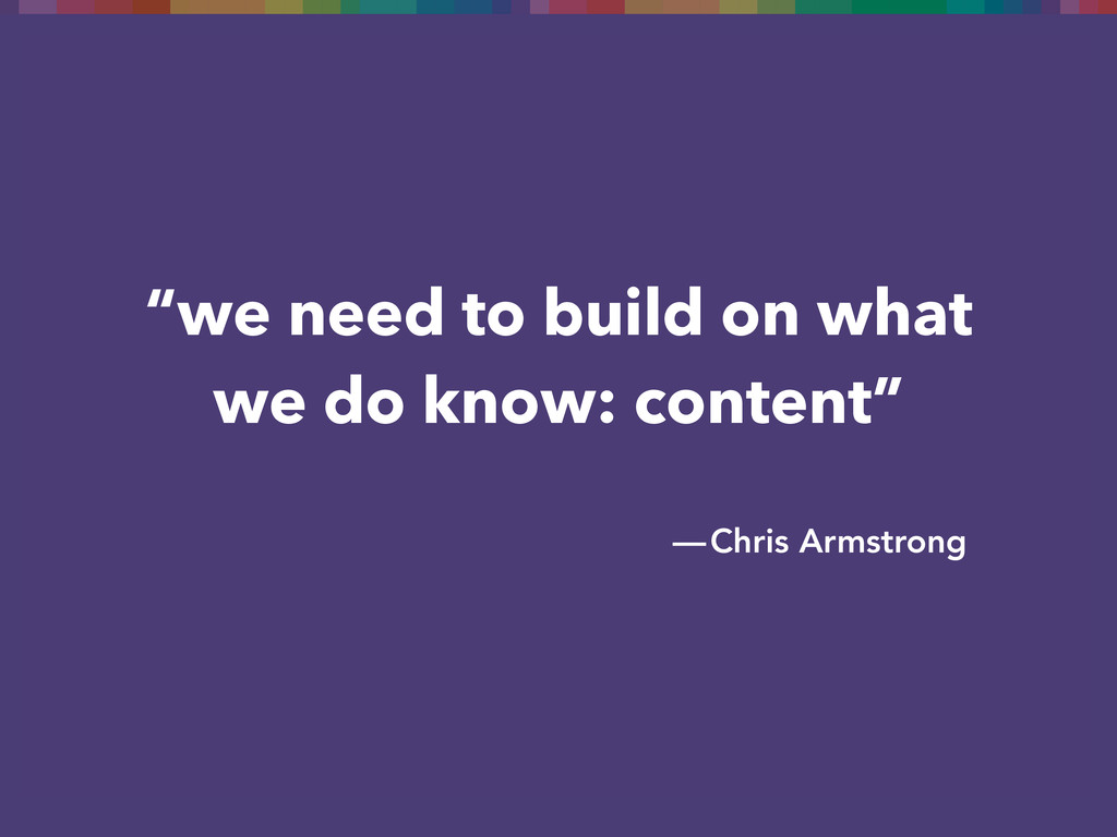 """we need to build on what we do know: content"" ..."