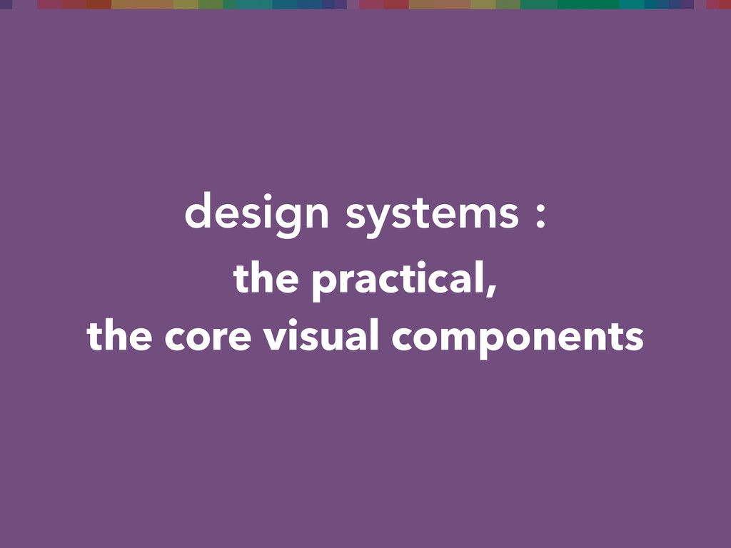 design systems : the practical, the core visual...