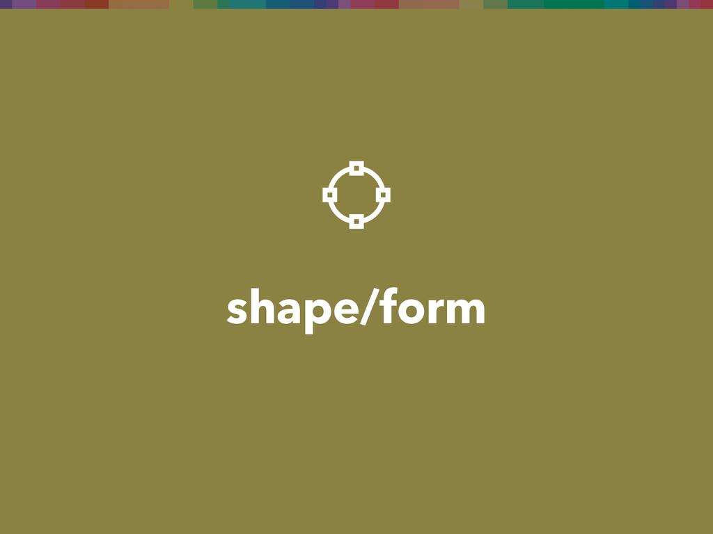 shape/form